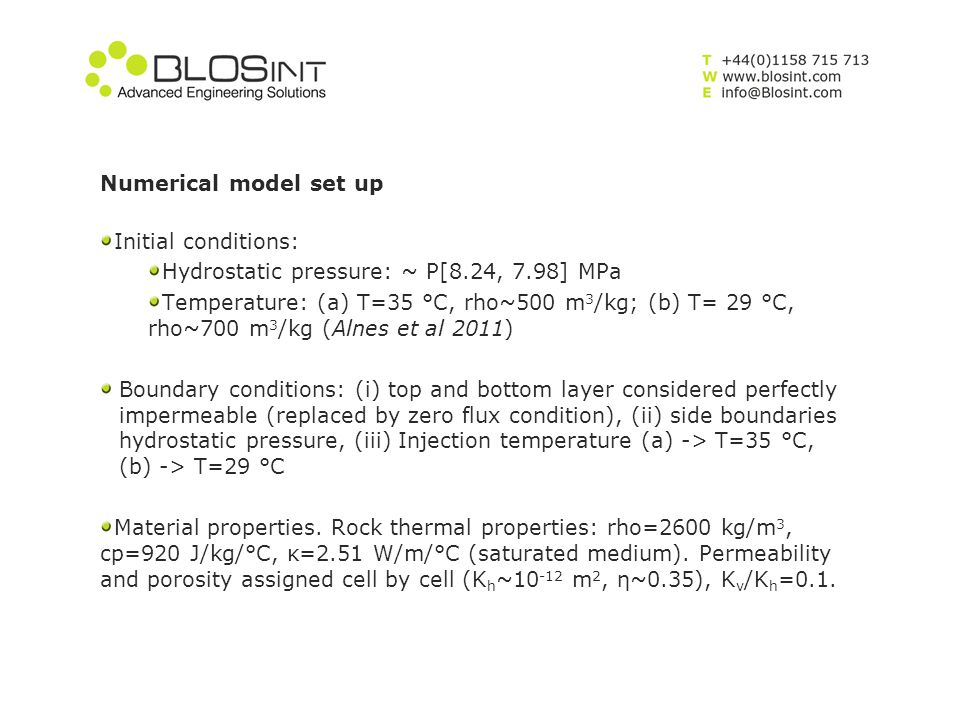 Numerical model set up Initial conditions: Hydrostatic pressure: ~ P[8.24, 7.98] MPa.